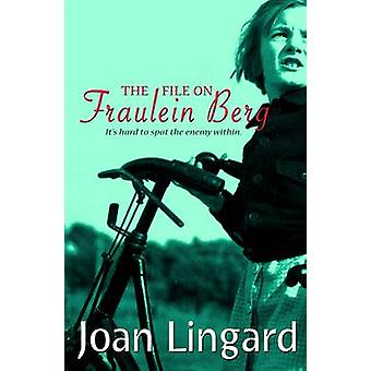 The File on Fraulein Berg by Joan Lingard - 9781846470530 Book