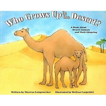 Who Grows Up in the Desert? - A Book about Desert Animals and Their Of