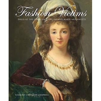 Fashion Victims - Dress at the Court of Louis XVI and Marie-Antoinette
