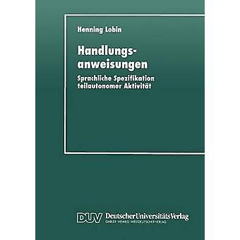 Handlungsanweisungen  Sprachliche Spezifikation teilautonomer Aktivitt by Lobin & Henning