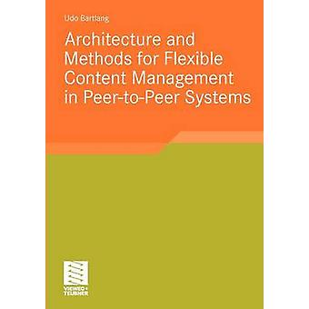Architecture and Methods for Flexible Content Management in PeertoPeer Systems by Bartlang & Udo
