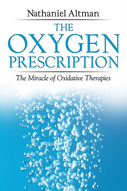 The Oxygen Prescription: The Miracle of Oxidative Therapies (Paperback) by Altman Nathaniel