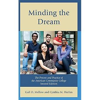 Minding the Dream The Process and Practice of the American Community College by Mellow & Gail O.