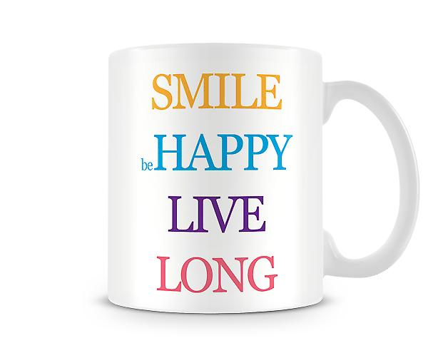 Smile Happy Live Long Printed Mug