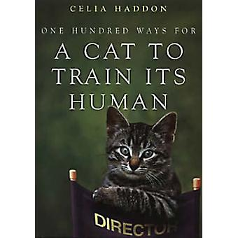 One Hundred Ways for a Cat to Train Its Human by Celia Haddon - 97803