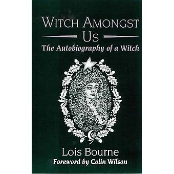 Witch Amongst Us - The Autobiography of a Witch (New edition) by Lois