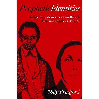 Prophetic Identities - Indigenous Missionaries on British Colonial Fro
