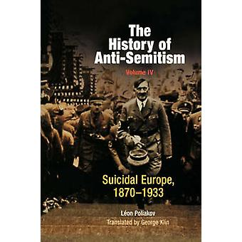 The History of Anti-semitism - Suicidal Europe - 1870-1933 - v. 4 by Le