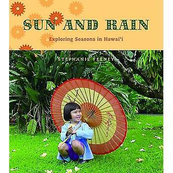 Soleil et pluie - explorer saisons à Hawaii par Stephanie Feeney - 9780