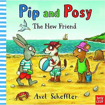 Pip and Posy - The New Friend by Axel Scheffler - 9780857636355 Book