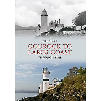 Gourock to Largs Coast Through Time by Bill Clark - 9781445623085 Book