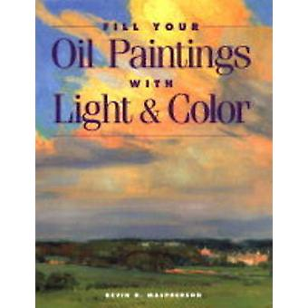Fill Your Oil Paintings with Light and Color (New edition) by Kevin M