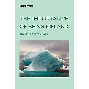 The Importance of Being Iceland - Travel Essays in Art by Eileen Myles
