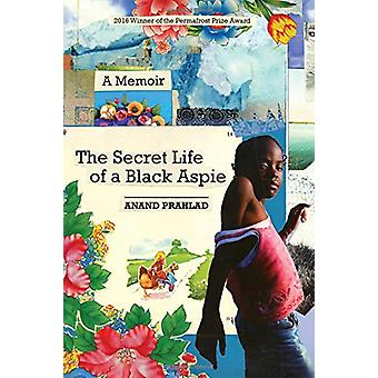 Secret Life of a Black Aspie - A Memoir by Anand Prahlad - 97816022332