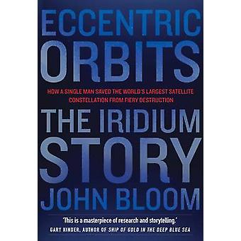 Eccentric Orbits - The Iridium Story - How a Single Man Saved the Worl