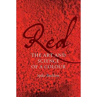 Red - The Art and Science of a Colour by Spike Bucklow - 9781780235912