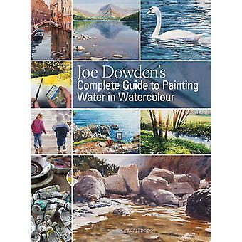 Guia completo de Joe Dowden de água de pintura em aquarela por Joe F