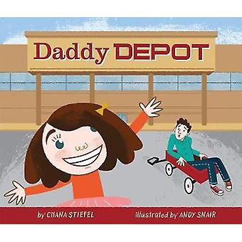 Daddy Depot by Chana Stiefel - Andy Snair - 9781250058898 Book