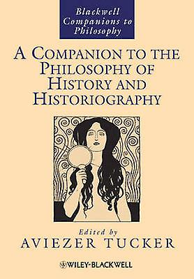 A Companion to the Philosophy of History and Historiography by Avieze