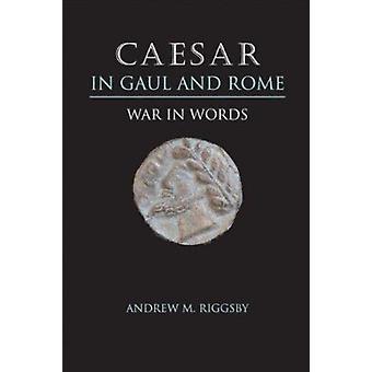 Caesar in Gallien und Rom - Krieg in Worten von Andrew M. Riggsby - 97802927
