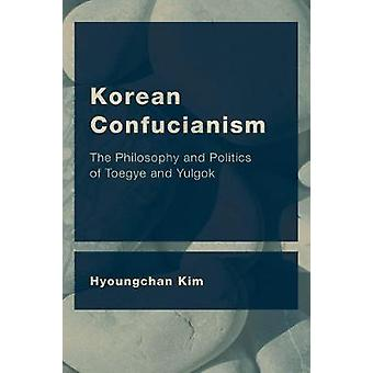 Korean Confucianism - The Philosophy and Politics of Toegye and Yulgok