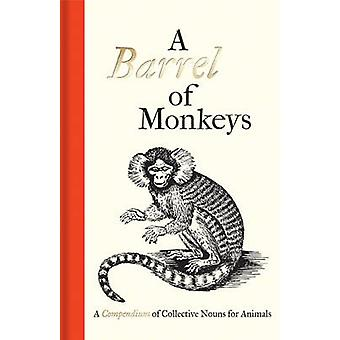 A Barrel of Monkeys - A Compendium of Collective Nouns for Animals by