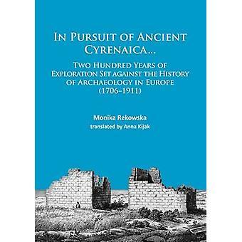 Dans la poursuite de la Cyrénaïque antique... - deux cents ans d'Exploration