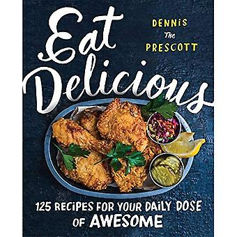 Eat Delicious: 125 Recipes for Your Daily Dose of Awesome (Hardback)