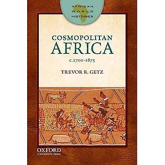 L'Afrique cosmopolite, 1700-1875 (histoires du monde africain)