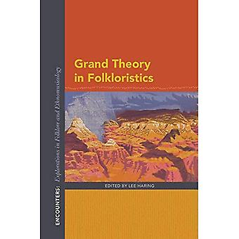 Grand Theory in Folkloristics (Encounters: Explorations in Folklore and Ethnomusicology)
