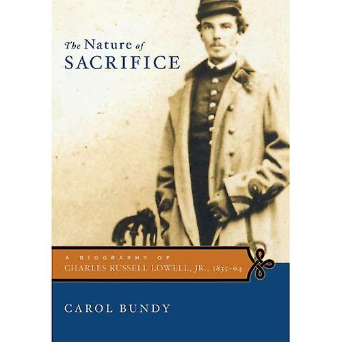 The Nature of Sacrifice  A Biography of Charles Russell Lowell, Jr., 1835-64