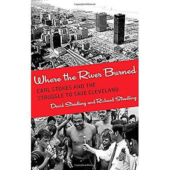 Où la rivière brûlés: Carl Stokes et la lutte pour sauver Cleveland