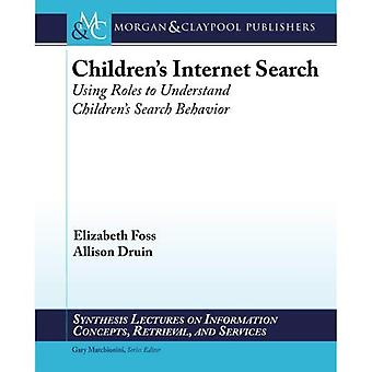 Children's Internet Search: Using Roles to Understand Children's Search Behavior (Synthesis Lectures on Information...