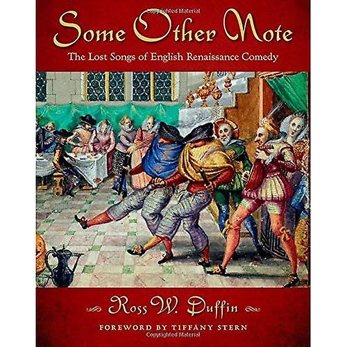 Some Other Note  The Lost Songs of English Renaissance Comedy