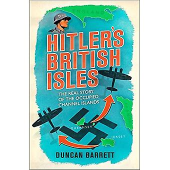 Hitler's British Isles: The� Day the Germans Came: True Stories of Life under� Occupation in the Channel Islands