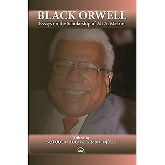 Black Orwell: Essays on the Scholarship of Ali A. Mazrui