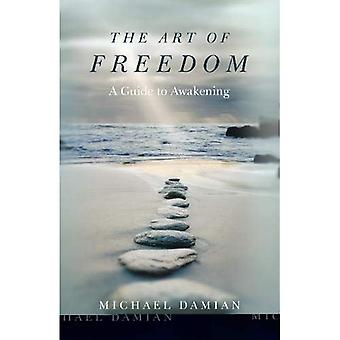 The Art of Freedom: A Guide to Awakening