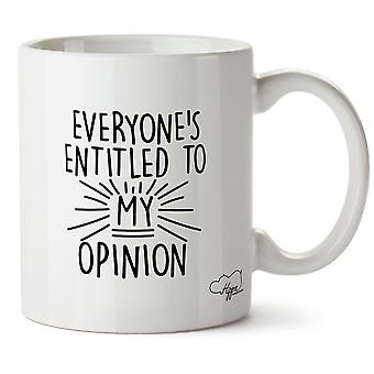 Hippowarehouse Everyone's  Entitled To My Opinion Printed Mug Cup Ceramic 10oz
