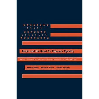 Blacks and the Quest for Economic Equality The Political Economy of Employment in Southern Communities in the United States by Button & James W.