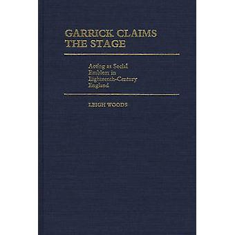 Garrick Claims the Stage Acting as Social Emblem in EighteenthCentury England by Woods & Leigh
