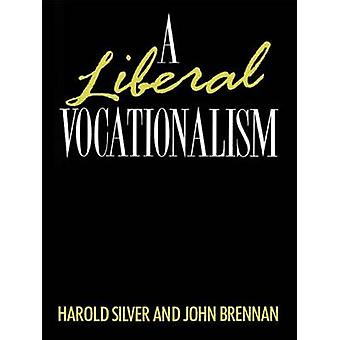 A Liberal Vocationalism by Silver & Harold