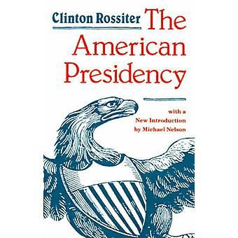 The American Presidency by Rossiter & Clinton Lawrence