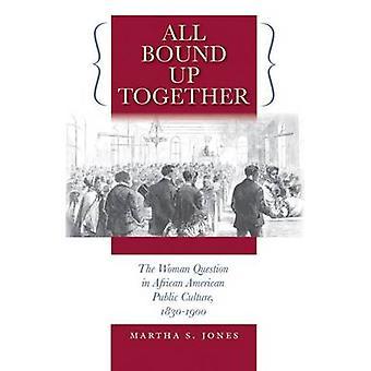 Alla bundna tillsammans kvinna frågan i den afrikanska amerikanska offentliga kulturen 18301900 av Jones & Martha S.