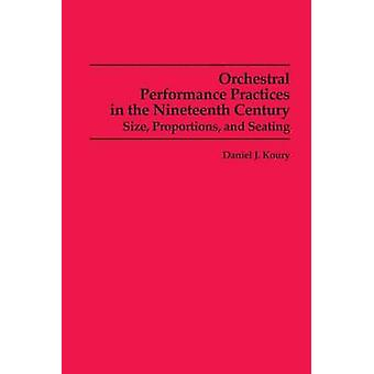 Orchestral Performance Practices in the Nineteenth Century Size Proportions and Seating by Koury & Daniel J.