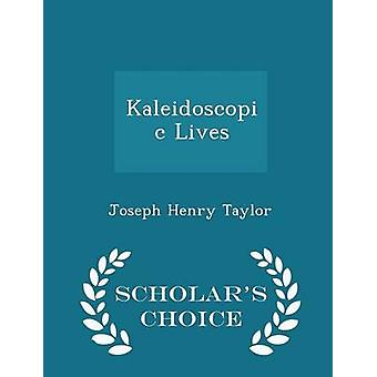 Kaleidoscopic Lives  Scholars Choice Edition by Taylor & Joseph Henry