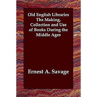 Gamla engelska bibliotek att göra insamling och användning av böcker under medeltiden av Savage & Ernest A.