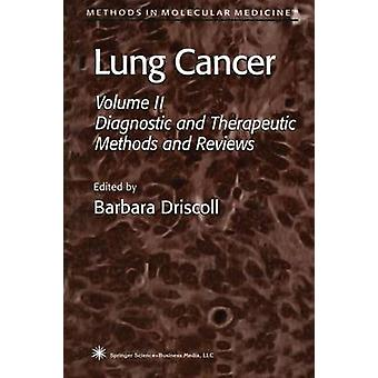 Lung Cancer  Volume 2 Diagnostic and Therapeutic Methods and Reviews by Driscoll & Barbara