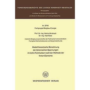 Modelltheoretische Berechnung der tektonischen Spannungen im tiefen Ruhrkarbon nach der Methode der finiten Elemente by Kratzsch & Helmut