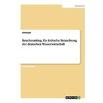 Benchmarking. Ein kritische Betrachtung der deutschen Wasserwirtschaft by Anonym