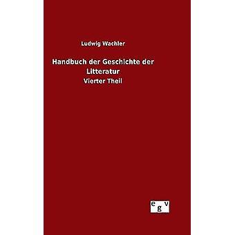 Handbuch der Geschichte der Litteratur von & Ludwig Wachler